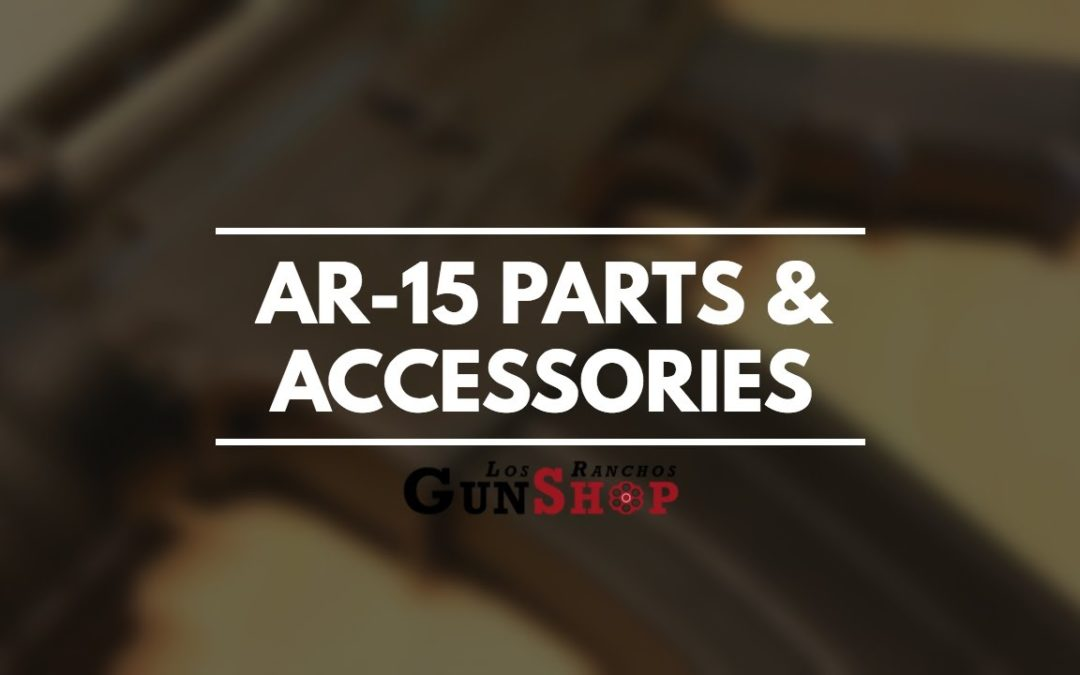 Find the Best AR-15 Parts and Accessories at Los Ranchos Gun Shop